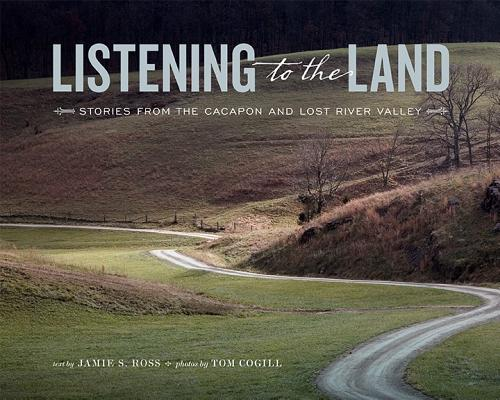 Image for Listening to the Land: Stories from the Cacapon and Lost River Valley