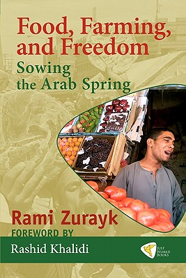 Food, Farming, and Freedom: Sowing the Arab Spring, Zurayk, Rami