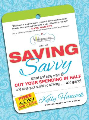 Image for Saving Savvy: Smart and easy ways to CUT YOUR SPENDING IN HALF and raise your standard of living…and