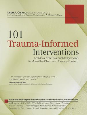 Image for 101 Trauma-Informed Interventions: Activities, Exercises and Assignments to Move the Client and Therapy Forward
