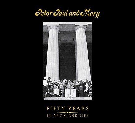 Image for Peter Paul and Mary: Fifty Years in Music and Life