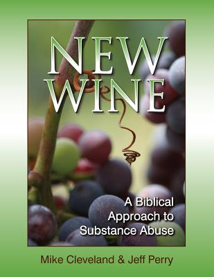 Image for New Wine: A Biblical Approach to Substance Abuse