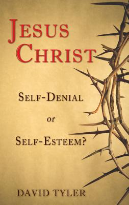 Image for Jesus Christ: Self-Denial or Self-Esteem?