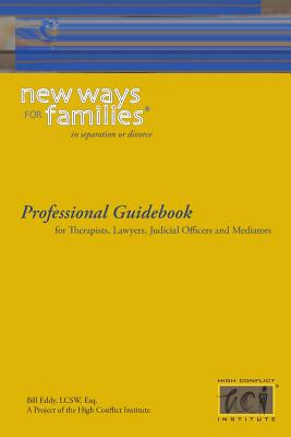 New Ways for Families Professional Guidebook: For Therapists, Lawyers, Judicial Officers and Mediators, Eddy, Bill