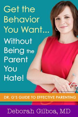 Image for Get the Behavior You Want... Without Being the Parent You Hate!: Dr. G's Guide to Effective Parenting