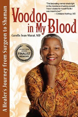 Voodoo in My Blood: A Healer's Journey from Surgeon to Shaman (BEST MEMOIR winner), Jean-Murat, Carolle