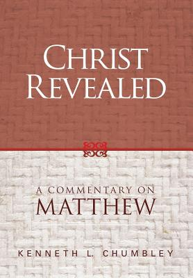 Christ Revealed: A Commentary on Matthew, Chumbley, Kenneth L