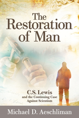Image for The Restoration of Man: C.S. Lewis and the Continuing Case Against Scientism