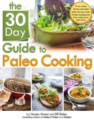 The 30 Day Guide to Paleo Cooking: Entire Month of Paleo Meals, Staley, Bill; Mason, Hayley