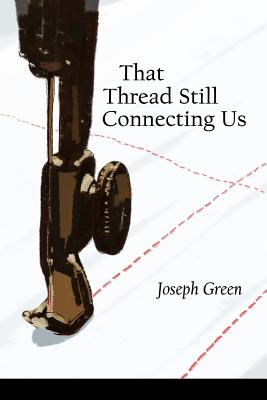 That Thread Still Connecting Us, Green, Joseph