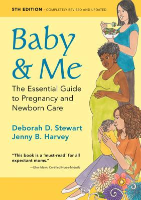 Baby & Me: The Essential Guide to Pregnancy and Newborn Care, Stewart, Deborah D.; Harvey, Jenny B.