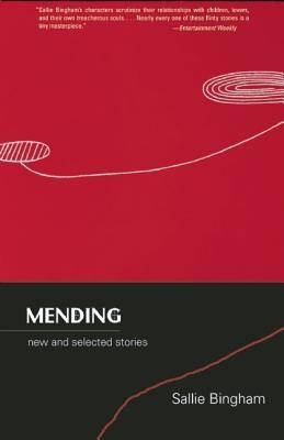 Mending: New and Selected Stories, Bingham, Sallie