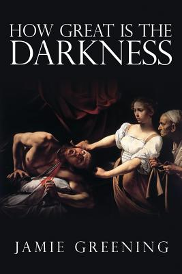 How Great Is The Darkness, Greening, Jamie