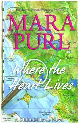 Where the Heart Lives: A Milford-Haven Novel (The Milford-Haven Novels), Mara Purl