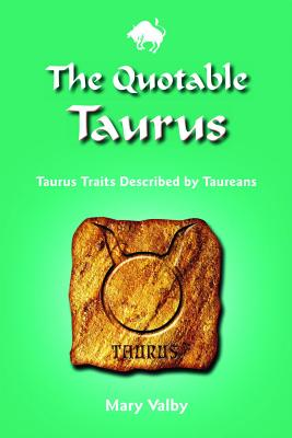 Image for The Quotable Taurus: Taurus Traits Described by Taureans (Quotable Zodiac)