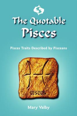 Image for The Quotable Pisces: Pisces Traits Described by Pisceans (Quotable Zodiac)