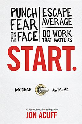 Image for Start.: Punch Fear in the Face, Escape Average, and Do Work That Matters