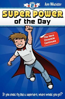 Super Power of the Day: The Hero Chronicle Continues, Wachtler, Ann E.