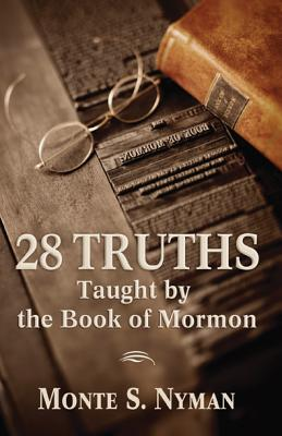 28 Truths Taught by the Book of Mormon, Monte Nyman
