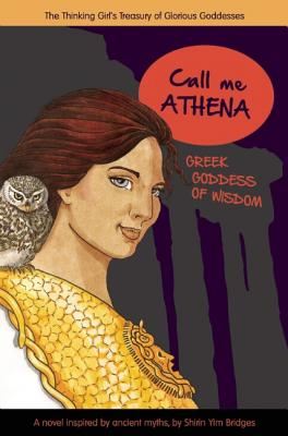 Call Me Athena: Greek Goddess of Wisdom (A Treasury of Glorious Goddesses), Yim Bridges, Shirin