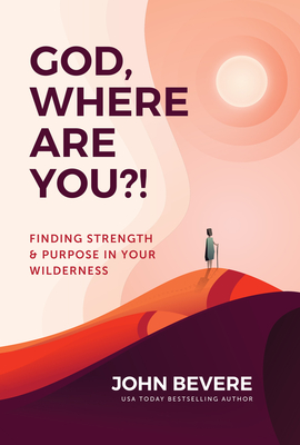 Image for God, Where Are You?!: Finding Strength and Purpose in Your Wilderness