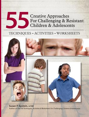 Image for 55 Creative Approaches for Challenging & Resistant Children & Adolescents: Techniques, Activities, Worksheets