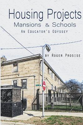 Image for Housing Projects, Mansions & Schools: An Educator's Odyssey