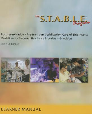 The S.T.A.B.L.E. Program, Learner/ Provider Manual: Post-Resuscitation/ Pre-Transport Stabilization Care of Sick Infants- Guidelines for Neonatal Heal ... / Post-Resuscition Stabilization) 6th Edition, Kristine Karlsen (Author)