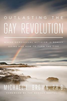 Image for Outlasting the Gay Revolution: Where Homosexual Activism Is Really Going and How to Turn the Tide
