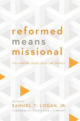 Image for Reformed Means Missional: Following Jesus Into the World