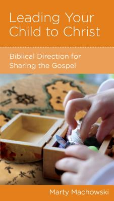 Image for Leading Your Child to Christ: Biblical Direction for Sharing the Gospel