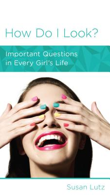 Image for How Do I Look? Important Questions in Every Girl's Life