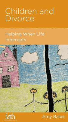 Image for Children and Divorce: Helping When Life Interrupts
