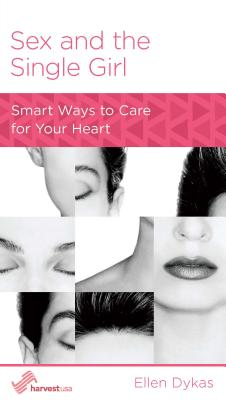 Image for Sex and the Single Girl: Smart Ways to Care for Your Heart