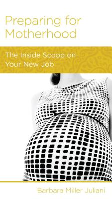 Image for Preparing for Motherhood: The Inside Scoop on Your New Job