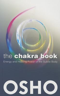 Image for The Chakra Book: Energy and Healing Power of the Subtle Body