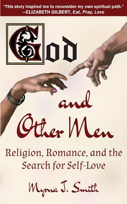 God and Other Men: Religion, Romance, and the Search for Self-Love, Smith, Myrna J.