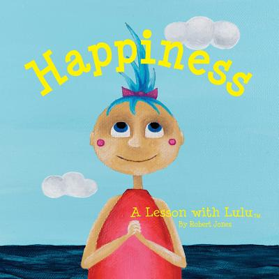 Happiness: A Lesson with Lulu (Lessons with Lulu), Jones, Robert