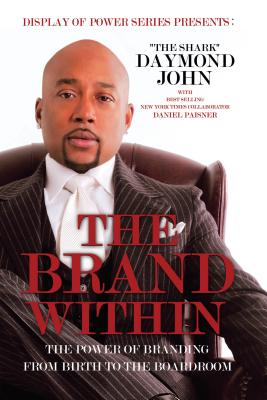 The Brand Within The Power of Branding From Birth to the Boardroom Display of Power Series