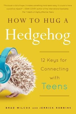 How to Hug a Hedgehog: 12 Keys for Connecting with Teens, Wilcox, Brad; Robbins, Jerrick