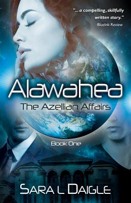 Alawahea: The Azellian Affairs, Book One, Daigle, Sara L.