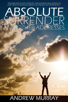 Absolute Surrender by Andrew Murray, Murray, Andrew