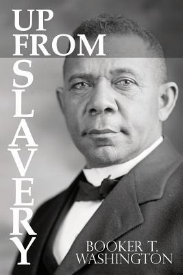 Up From Slavery by Booker T. Washington, Washington, Booker T.