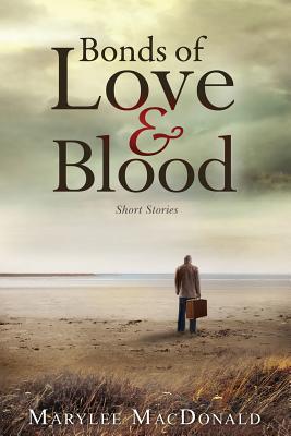 Image for BONDS OF LOVE & BLOOD: SHORT STORIES