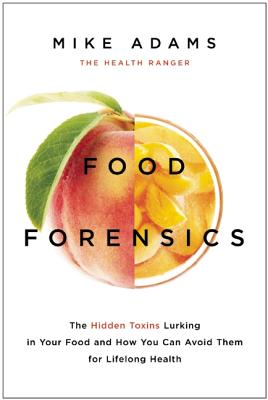Image for Food Forensics: The Hidden Toxins Lurking in Your Food and How You Can Avoid Them for Lifelong Health