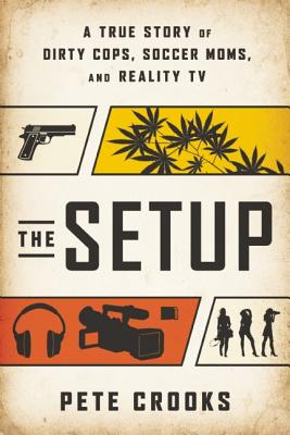 Image for The Setup: A True Story of Dirty Cops, Soccer Moms, and Reality TV