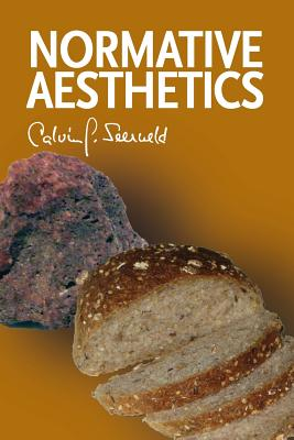 Normative Aesthetics: Sundry Writings and Occasional Lectures, Calvin G. Seerveld