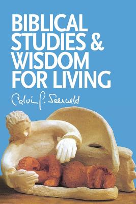 Biblical Studies and Wisdom for Living: Sundry Writings and Occasional Lectures, Calvin G. Seerveld