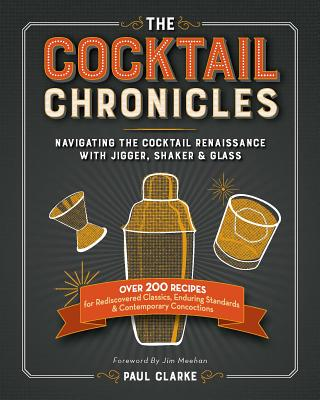 Image for The Cocktail Chronicles: Navigating the Cocktail Renaissance with Jigger, Shaker & Glass