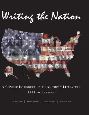 Writing the Nation: A Concise Introduction to American Literature 1865 to Present, Berke, Amy; Bleil, Robert R.; Cofer, Jordan